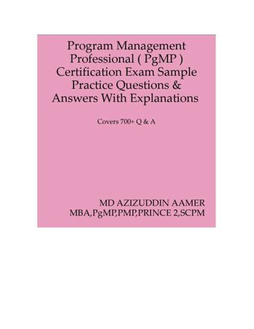 Program Management Professional ( PgMP ) Certification Exam Sample Practice Questions & Answers With Explanations