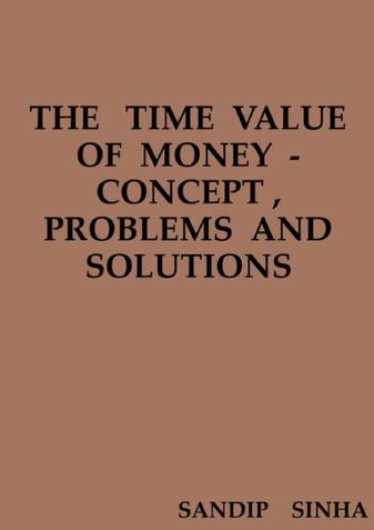 THE   TIME  VALUE  OF  MONEY  - CONCEPT , PROBLEMS  AND  SOLUTIONS