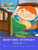 Bedtime stories : A Collection of Illustrated Short stories, the best of all times (Book 1)